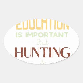 Sticker Ovale L'éducation est chasseur drôle important
