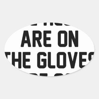 Sticker Ovale Les gants sont allumés