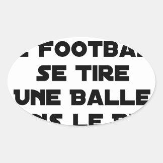 STICKER OVALE MATCHS TRUQUÉS, LE FOOTBALL SE TIRE UNE BALLE DANS