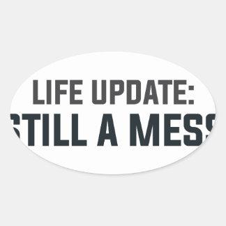 Sticker Ovale Mise à jour de la vie : Un désordre toujours