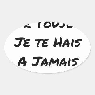 STICKER OVALE MON AMOUR, POUR TOUJOURS, JE TE HAIS, À JAMAIS