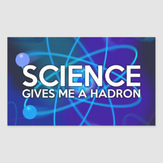 STICKER RECTANGULAIRE LA SCIENCE ME DONNE UN HADRON