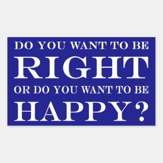 Sticker Rectangulaire Voulez-vous avoir raison ou heureux ? 028