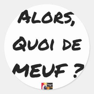 Sticker Rond ALORS, QUOI DE MEUF ? - Jeux de mots