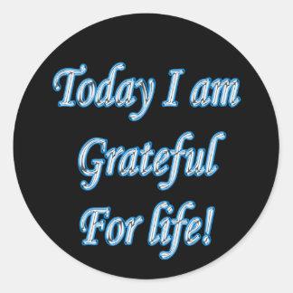 Sticker Rond Aujourd'hui je suis reconnaissant pendant la vie !