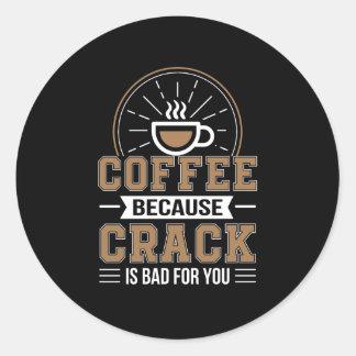 Sticker Rond Café puisque la fente est mauvaise pour vous