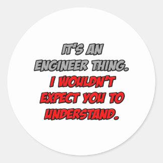 Sticker Rond Chose d'ingénieur. Vous ne comprendriez pas