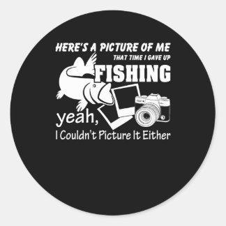 Sticker Rond Décrivez-moi que temps j'ai abandonné la pêche