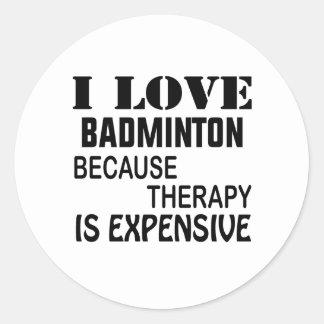 Sticker Rond J'aime le badminton puisque la thérapie est chère