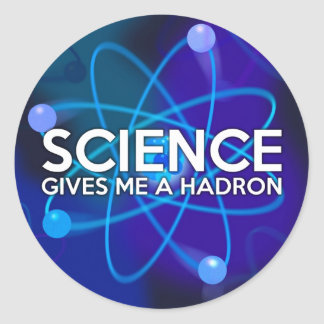 STICKER ROND LA SCIENCE ME DONNE UN HADRON