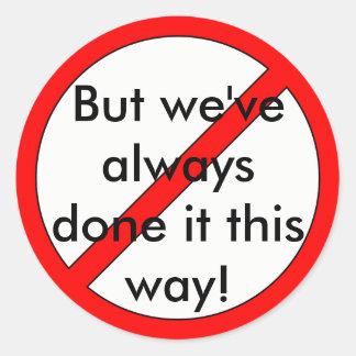 Sticker Rond Mais nous l'avons toujours fait de cette façon !