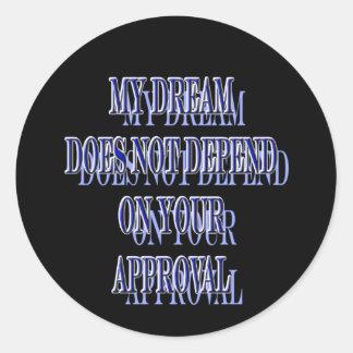 Sticker Rond Mon rêve ne dépend pas de votre approbation