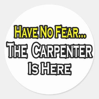 Sticker Rond N'ayez aucune crainte, le charpentier est ici