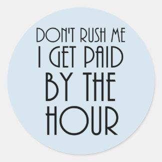 Sticker Rond Ne me précipitez pas que j'obtiens payé à l'heure