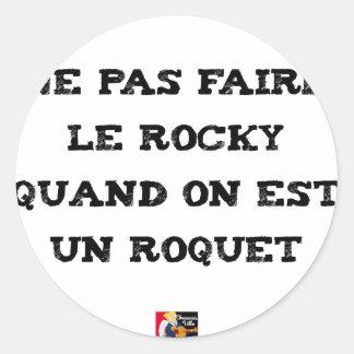 Sticker Rond Ne pas faire le ROCKY quand on est un ROQUET