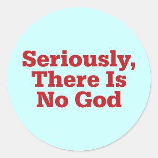 Sticker Rond Sérieusement, il n'y a aucun Dieu