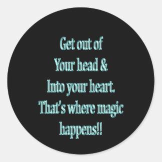 Sticker Rond Sortez de votre tête et dans votre coeur