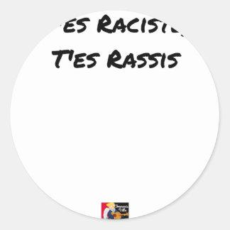 Sticker Rond T'ES RACISTE, T'ES RASSIS - Jeux de mots