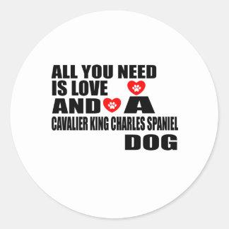 Sticker Rond Tous vous avez besoin d'amour l'ÉPAGNEUL de ROI