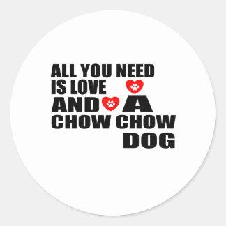 Sticker Rond Tous vous avez besoin des conceptions de chiens de