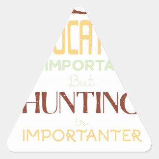 Sticker Triangulaire L'éducation est chasseur drôle important