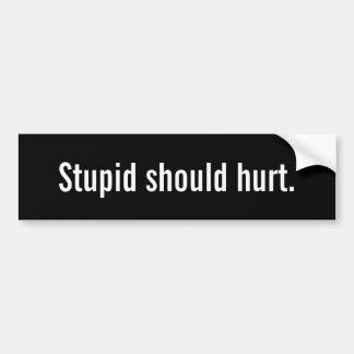 Stupide devrait blesser l'adhésif pour pare-chocs autocollant de voiture