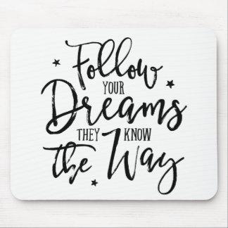 Suivez vos rêves. Ils savent la manière Tapis De Souris