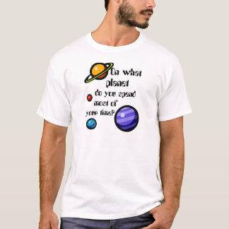 Sur quelle planète passez-vous la majeure partie t-shirt