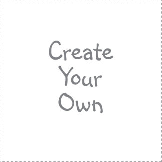 Create your Own!