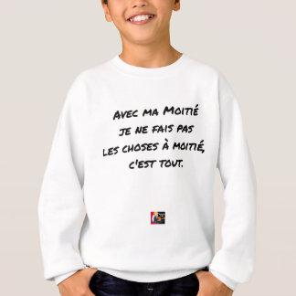 SWEATSHIRT AVEC MA MOITIÉ, JE NE FAIS PAS LES CHOSES À MOITIÉ