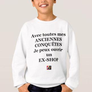Sweatshirt Avec toutes mes ANCIENNES CONQUÊTES, je peux