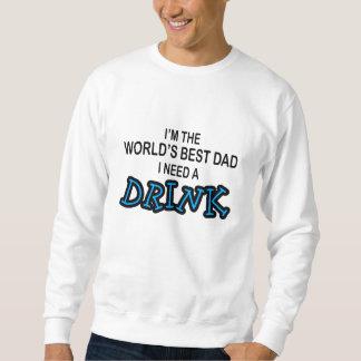 Sweatshirt Ayez besoin d'une boisson - le meilleur papa du