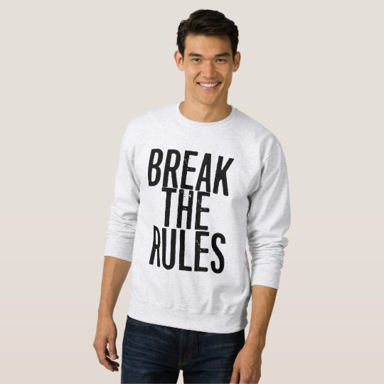 Sweatshirt Break The Rules