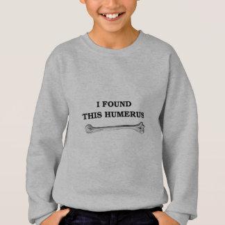 Sweatshirt j'ai trouvé cet humérus