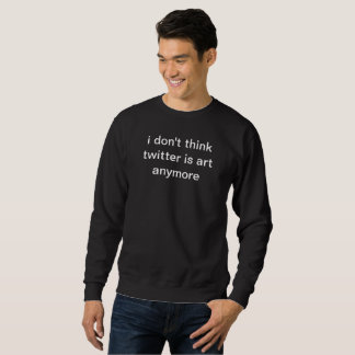 Sweatshirt je ne pense pas que le gazouillement est chandail