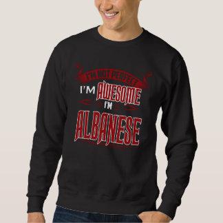 Sweatshirt Je suis impressionnant. Je suis ALBANESE. Cadeau