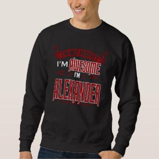 Sweatshirt Je suis impressionnant. Je suis ALEXANDRE. Cadeau