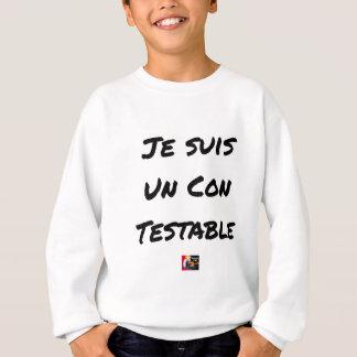 Sweatshirt Je suis un CON Testable - Jeux de Mots