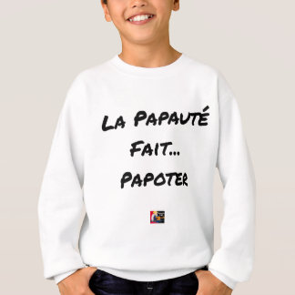 Sweatshirt LA PAPAUTÉ FAIT PAPOTER - Jeux de mots