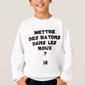 Sweatshirt Mettre des Bâtons dans les Roux ? - Jeux de Mots