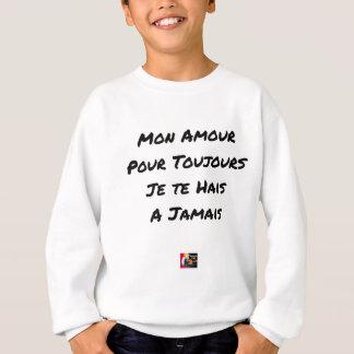 SWEATSHIRT MON AMOUR, POUR TOUJOURS, JE TE HAIS, À JAMAIS