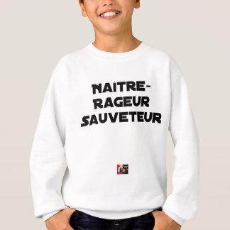Sweatshirt NAÎTRE RAGEUR SAUVETEUR - Jeux de mots