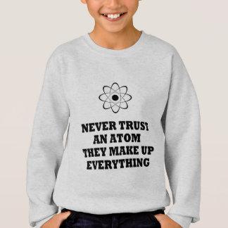 Sweatshirt Ne faites jamais confiance à un atome qu'ils