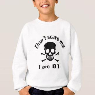 Sweatshirt Ne m'effrayez pas que j'ai 81 ans