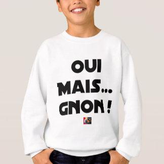 Sweatshirt OUI, MAIS GNON ! - Jeux de mots - Francois Ville