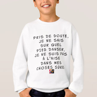 Sweatshirt Pris de DOUTE je ne sais sur quel PIED danser, je