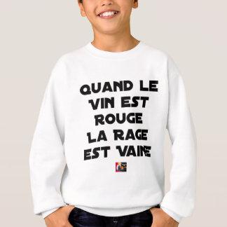 SWEATSHIRT QUAND LE VIN EST ROUGE, LA RAGE EST VAINE