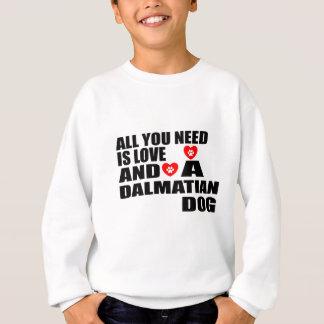 Sweatshirt Tous vous avez besoin des conceptions DALMATIENNES