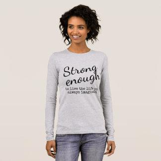 T-shirt À Manches Longues assez fort pour vivre la vie où vous avez toujours