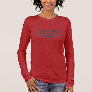 T-shirt À Manches Longues Je ne suis pas CRAZYI'm juste très, très créatif !
